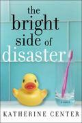 The Bright Side of Disaster: A Novel