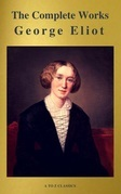 George Eliot  : The Complete Works (A to Z Classics)