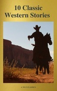 10 Classic Western Stories (Best Navigation, Active TOC) (A to Z Classics)