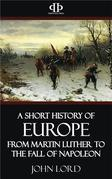 A Short History of Europe - From Martin Luther to the Fall of Napoleon