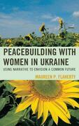 Peacebuilding with Women in Ukraine: Using Narrative to Envision a Common Future