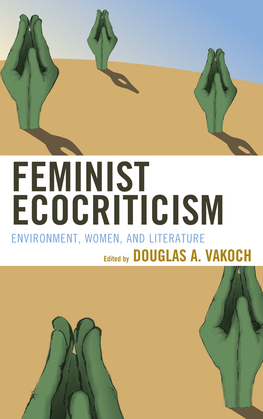 Feminist Ecocriticism: Environment, Women, and Literature