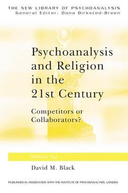 Psychoanalysis and Religion in the 21st Century: Competitors or Collaborators?