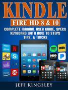 Kindle Fire HD 8 & 10 Complete Manual User Guide, Specs, Keyboard with How to Steps, Tips, & Tricks