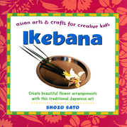 Ikebana: Asian Arts and Crafts for Creative Kids