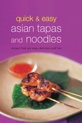 Quick & Easy Asian Tapas and Noodles: Recipes that are Easy, Delicious and Fun