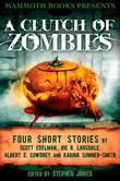 A Mammoth Books presents A Clutch of Zombies: Four Stories by Scott Edelman, Joe R. Lansdale, Albert E. Cowdrey and Karina Sumner Smith