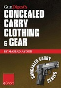 Gun Digest's Concealed Carry Clothing & Gear Eshort: Comfortable Concealed Carry Clothing - The Best Ccw Shirts, Jackets, Pants & More for Men and Wom
