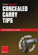 Gun Digest's Concealed Carry Tips eShort: Get the best concealed carry tips, handgun training advice & CCW insight from Massad Ayoob.