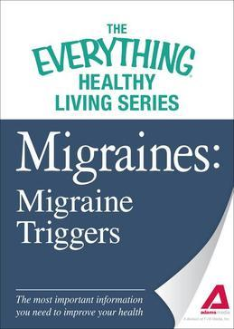 Migraines: Migraine Triggers: The most important information you need to improve your health