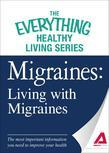 Migraines: Living with Migraines: The most important information you need to improve your health