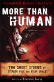 Mammoth Books presents More Than Human: Two short stories by Stephen Volk and Brian Lumley