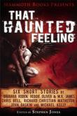 Mammoth Books presents That Haunted Feeling: Six short stories by Barbara Roden, Reggie Oliver &amp; M.R. James, Chris Bell, Richard Christian Matheson, J