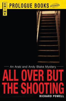 All Over But the Shooting: An Arab and Andy Blake Mystery