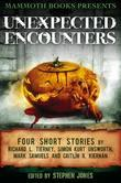 Mammoth Books presents Unexpected Encounters: Four Stories by Richard L. Tierney, Simon Kurt Unsworth, Mark Samuels and Caitlin R. Kiernan