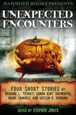 Mammoth Books presents Unexpected Encounters: Four Stories by Richard L. Tierney, Simon Kurt Unsworth, Mark Samuels and Caitlin R. Kiernan