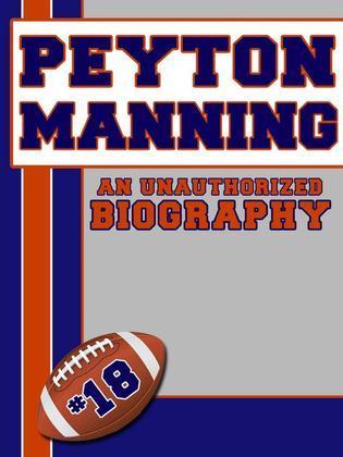 Peyton Manning: An Unauthorized Biography