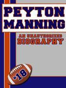 Peyton Manning: An Unauthorized Biography