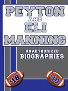 Peyton and Eli Manning: An Unauthorized Biography