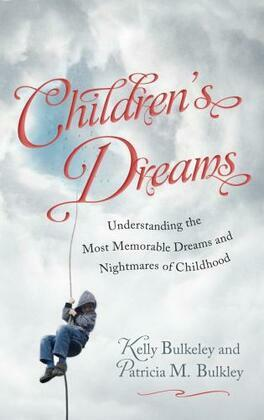 Children's Dreams: Understanding the Most Memorable Dreams and Nightmares of Childhood