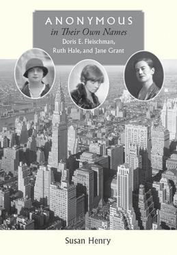 Anonymous in Their Own Names: Doris E. Fleischman, Ruth Hale, and Jane Grant