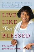 Live Like You're Blessed: Simple Steps for Making Balance, Love, Energy, Spirit, Success, Encouragement, a nd Devotion Part of Your Life