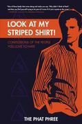 Look at My Striped Shirt!: Confessions of the People You Love to Hate