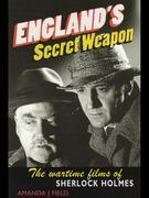 England's Secret Weapon: The Wartime Films of Sherlock Holmes