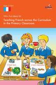 100+ Fun Ideas for Teaching French across the Curriculum: in the Primary Classroom