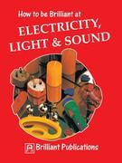 How to Be Brilliant at Electricity, Light & Sound: How to Be Brilliant at Electricity, Light, Sound