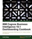 IBM Cognos Business Intelligence 10.1 Dashboarding cookbook