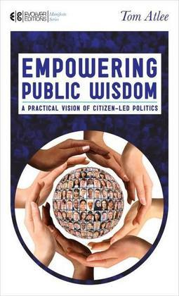 Empowering Public Wisdom: A Practical Vision of Citizen-Led Politics