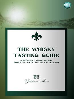The Whisky Tasting Guide: A Beginner's Guide to the Single Malts of the UK and Ireland