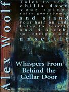 Whispers from Behind the Cellar Door: Twelve Terrifying Tales to Take You Into the Night