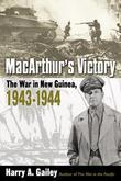 MacArthur's Victory: The War in New Guinea, 1943-1944