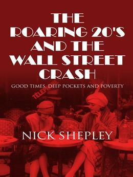 The Roaring 20's and the Wall Street Crash: Good Times, Deep Pockets and Poverty