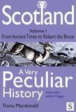Scotland, a Very Peculiar History - Volume 1