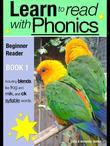 Learn to Read with Phonics - Book 1: Learn to Read Rapidly in as Little as Six Months