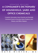 A Consumerýs Dictionary of Household, Yard and Office Chemicals