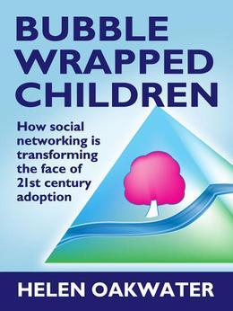 Bubble Wrapped Children: How social networking is transforming the face of 21st century adoption