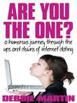 Are You the One?: A humorous journey through the ups and downs of internet dating