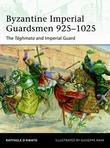 Byzantine Imperial Guardsmen 925-1025: The Tághmata and Imperial Guard