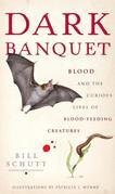 Dark Banquet: Blood and the Curious Lives of Blood-Feeding Creatures