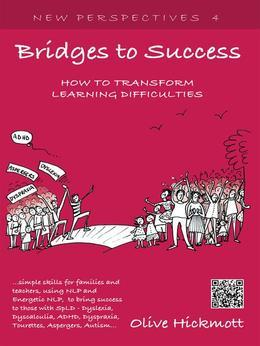 Bridges to Success: Keys to Transforming Learning Difficulties; Simple skills for families and teachers to bring success to those with Dyslexia or Aut