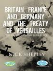 Britain, France and Germany and the Treaty of Versailles: How the Allies built a flawed peace