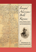 Intrepid Americans: Bold Koreans-Early Korean Trade, Concessions, and Entrepreneurship
