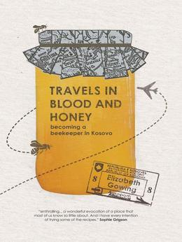 Travels in Blood and Honey: Becoming a Beekeeper in Kosovo