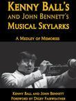 Kenny Ball's and John Bennett's Musical Skylarks: A Medley of Memories