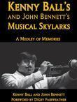 Kenny Ball's and John Bennett's Musical Skylarks: A Medley of Memories