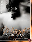 Maggie the Milked Maid: The Continuing Story of Maggie The Human Cow Milk Maid